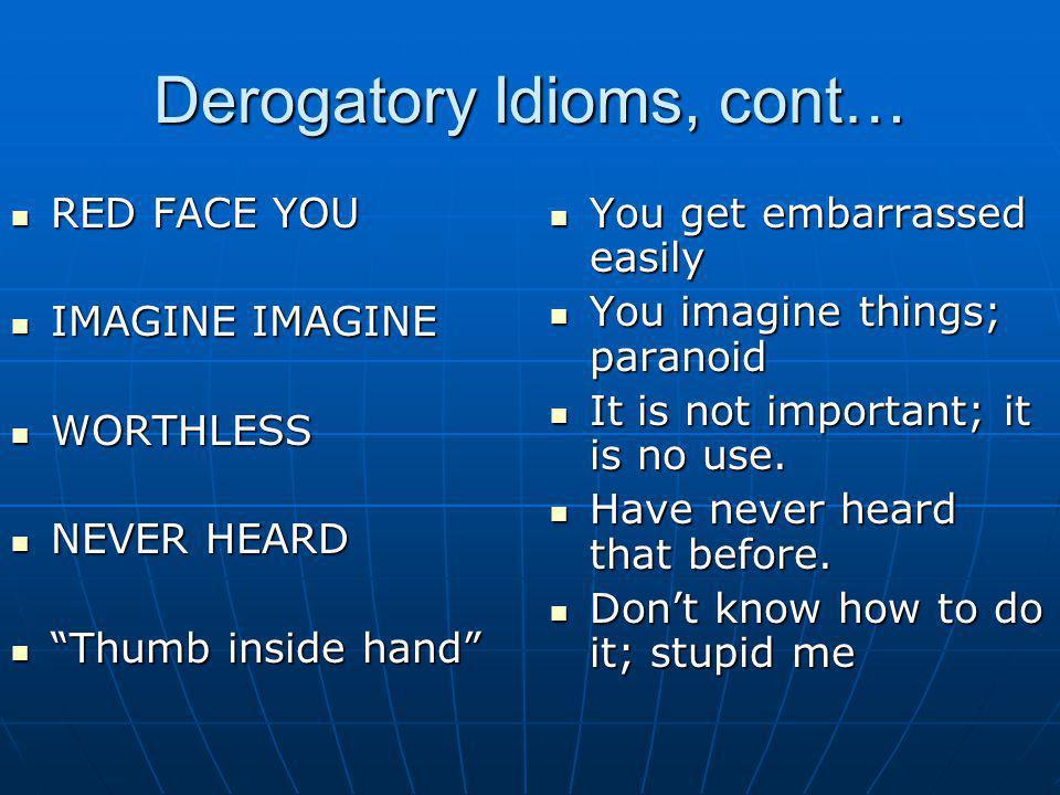 Derogatory Idioms, cont…