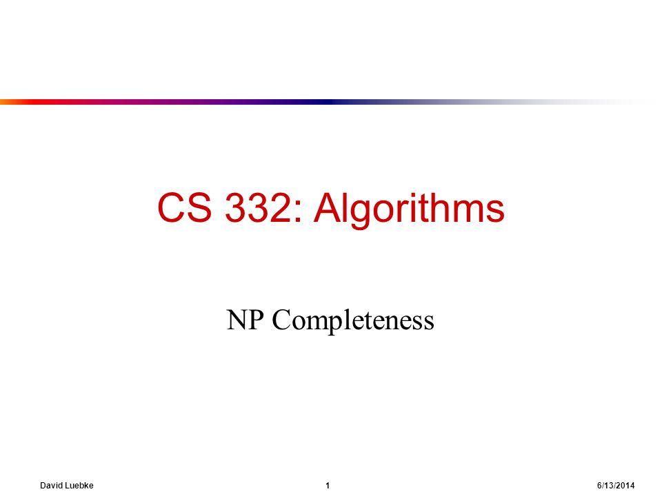 CS 332: Algorithms NP Completeness David Luebke 1 4/2/2017