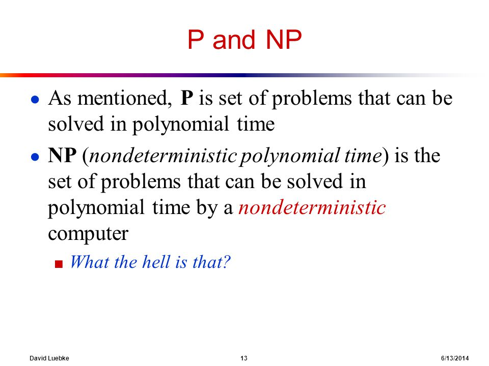 P and NP As mentioned, P is set of problems that can be solved in polynomial time.