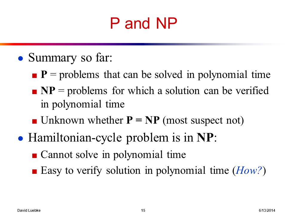 P and NP Summary so far: Hamiltonian-cycle problem is in NP: