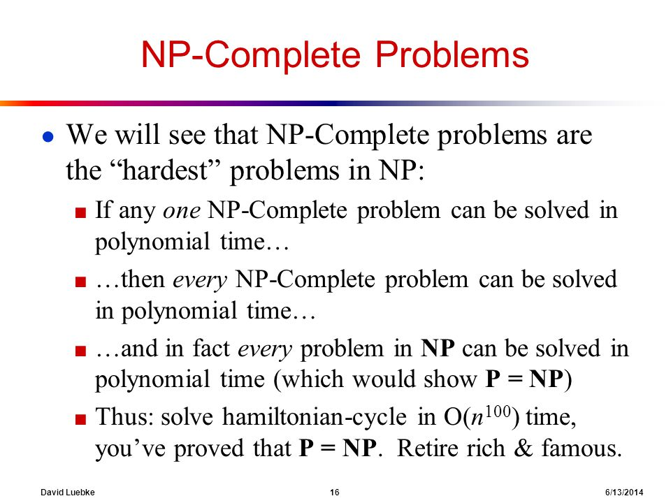 NP-Complete Problems We will see that NP-Complete problems are the hardest problems in NP: