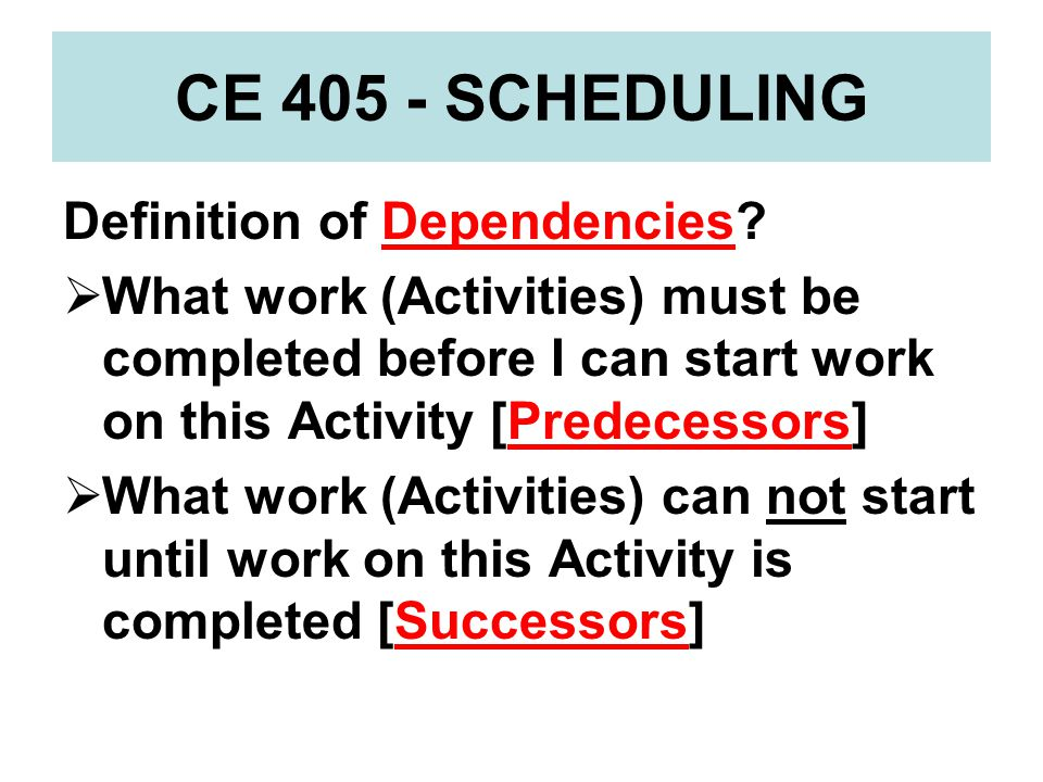 CE 405 - SCHEDULING Definition of Dependencies