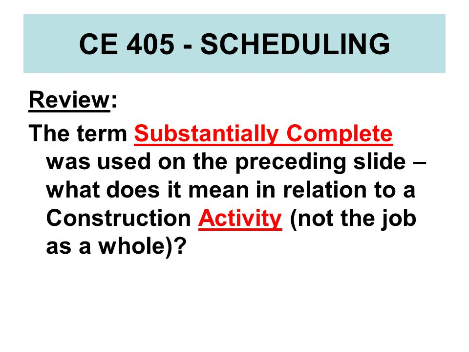 CE 405 - SCHEDULING Review: