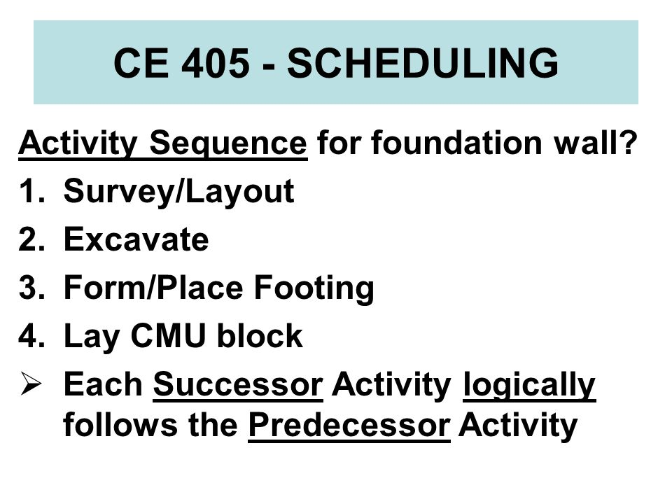 CE 405 - SCHEDULING Activity Sequence for foundation wall