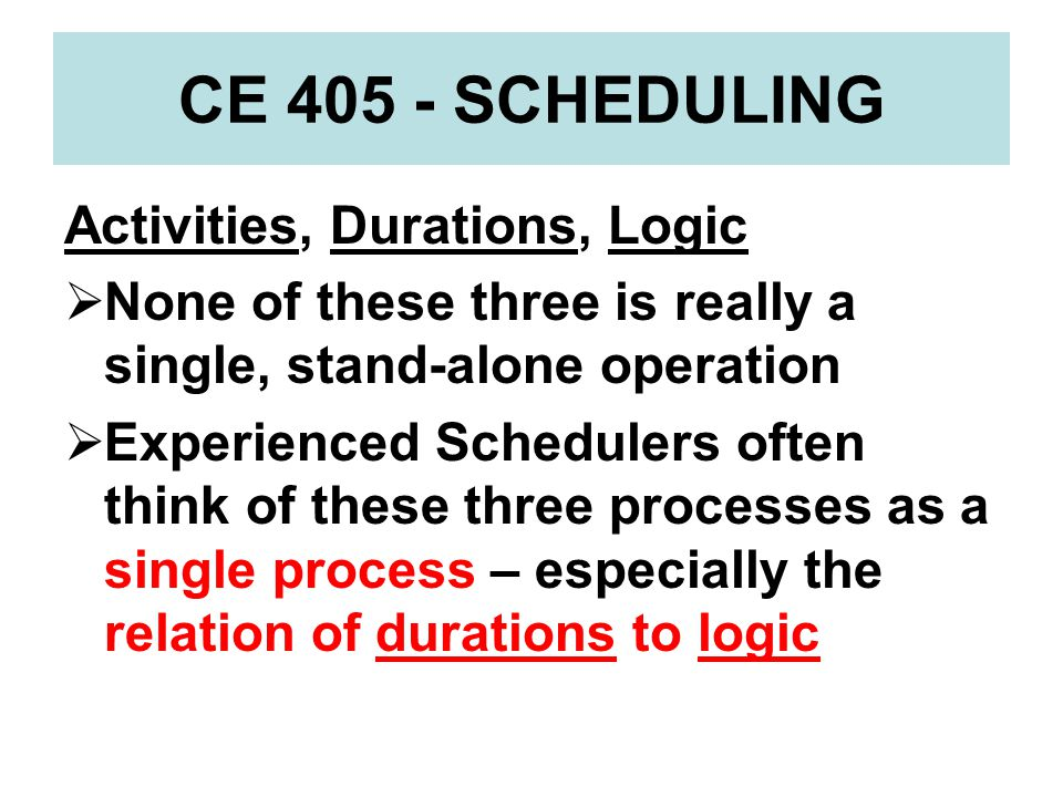 CE 405 - SCHEDULING Activities, Durations, Logic