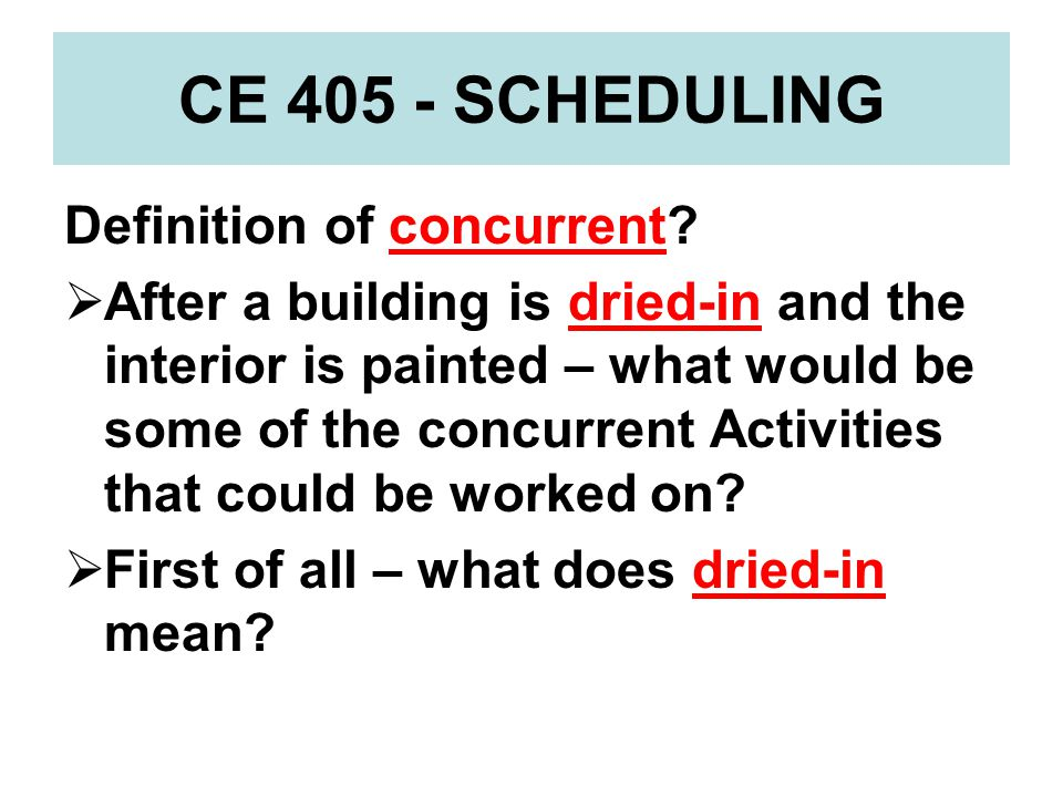 CE 405 - SCHEDULING Definition of concurrent