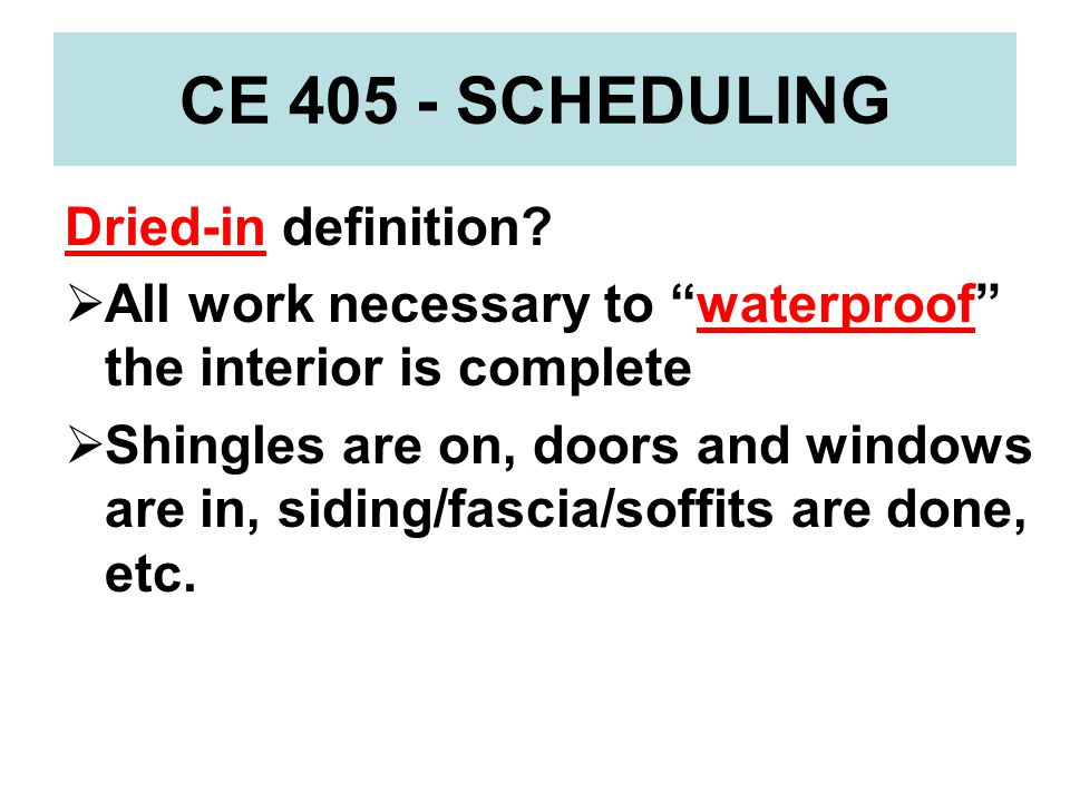 CE 405 - SCHEDULING Dried-in definition