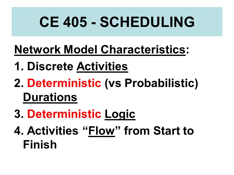 CE 405 - SCHEDULING Network Model Characteristics: