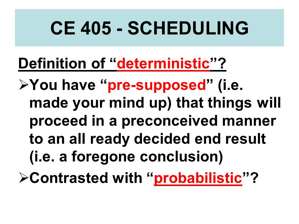 CE 405 - SCHEDULING Definition of deterministic