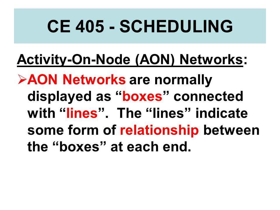 CE 405 - SCHEDULING Activity-On-Node (AON) Networks:
