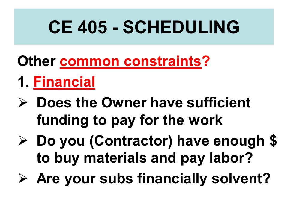 CE 405 - SCHEDULING Other common constraints 1. Financial