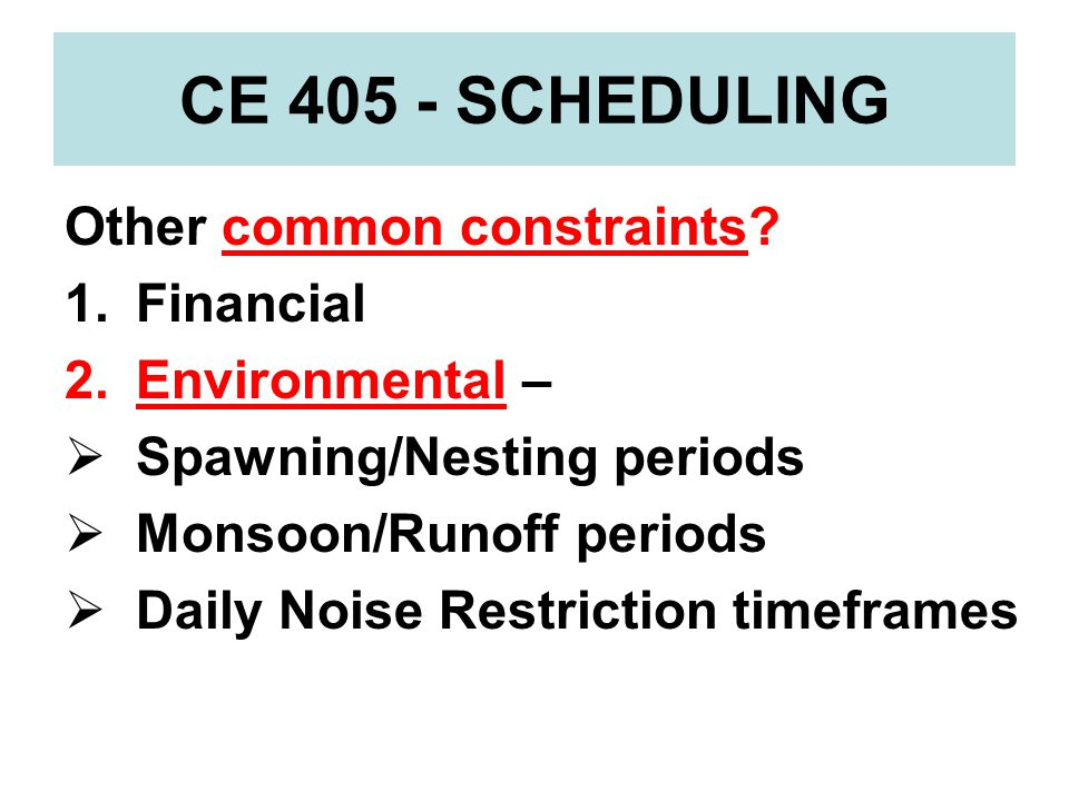 CE 405 - SCHEDULING Other common constraints Financial
