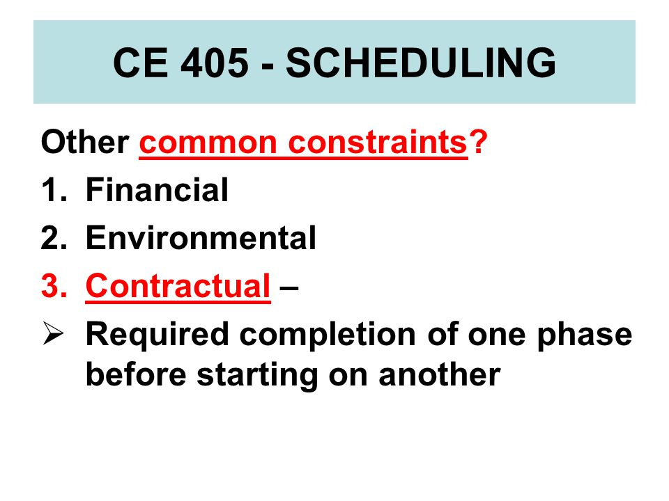CE 405 - SCHEDULING Other common constraints Financial Environmental