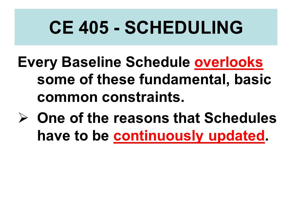 CE 405 - SCHEDULING Every Baseline Schedule overlooks some of these fundamental, basic common constraints.