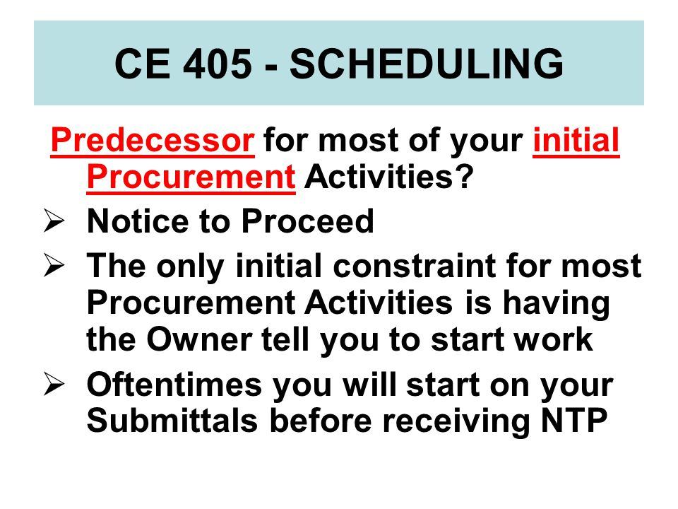 CE 405 - SCHEDULING Predecessor for most of your initial Procurement Activities Notice to Proceed.