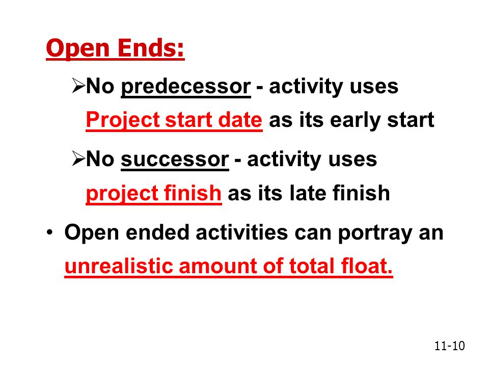 Open Ends: No predecessor - activity uses Project start date as its early start. No successor - activity uses project finish as its late finish.