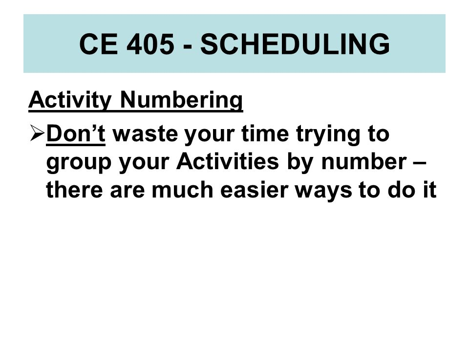 CE 405 - SCHEDULING Activity Numbering