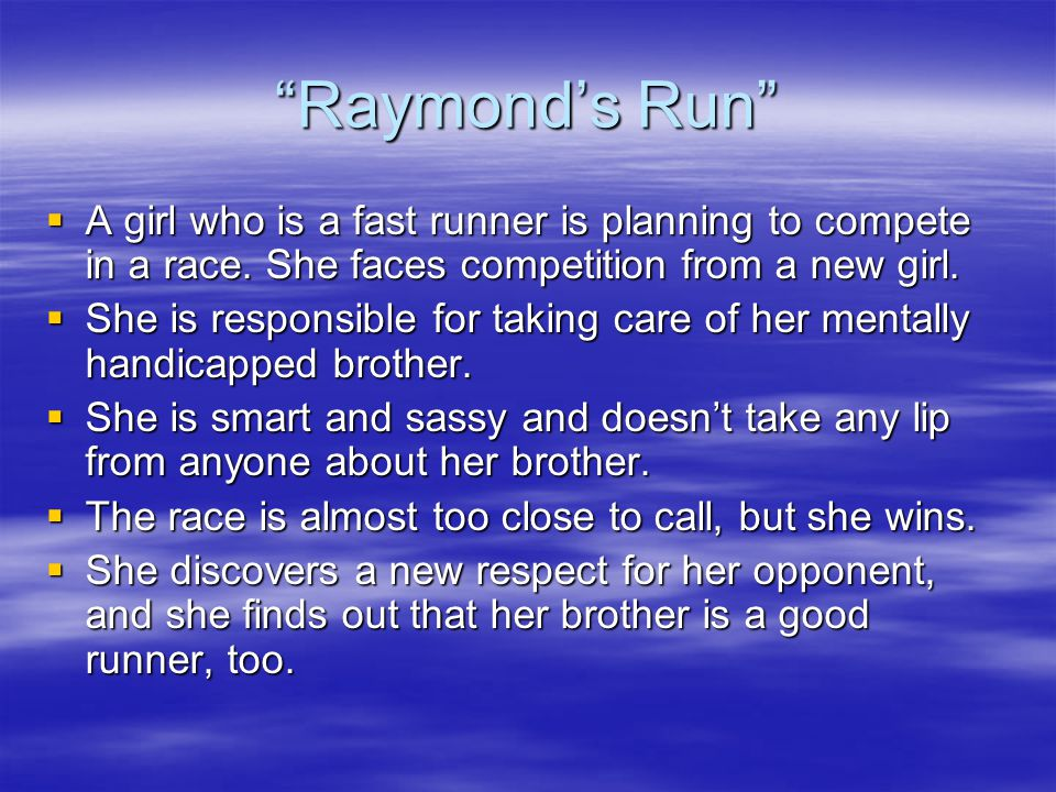 Raymond's Run A girl who is a fast runner is planning to compete in a race. She faces competition from a new girl.