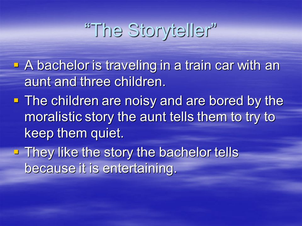 The Storyteller A bachelor is traveling in a train car with an aunt and three children.