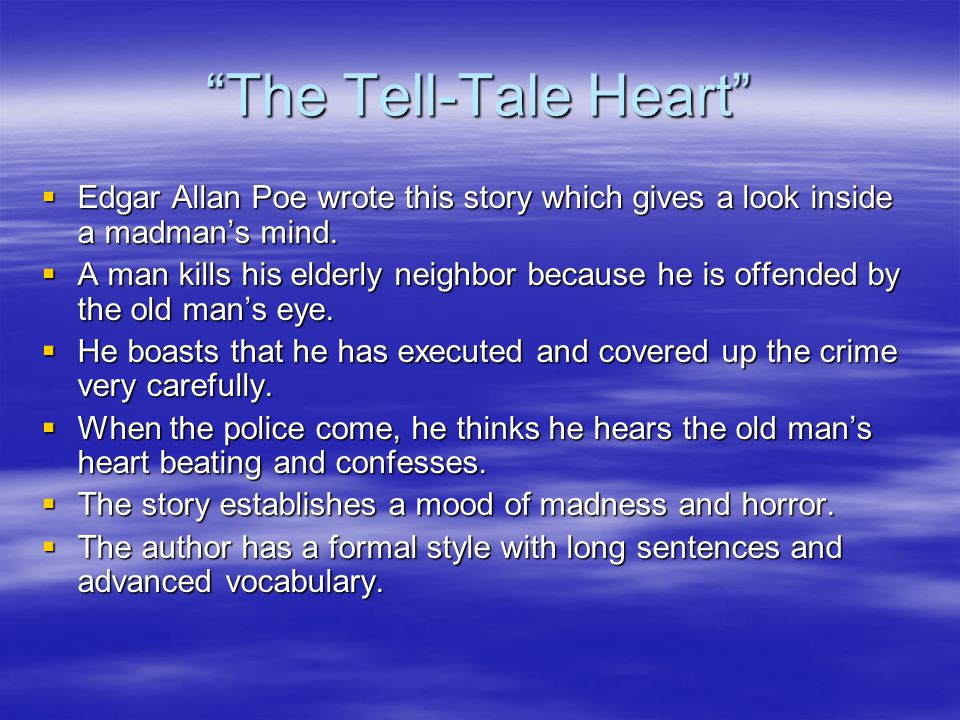 The Tell-Tale Heart Edgar Allan Poe wrote this story which gives a look inside a madman's mind.