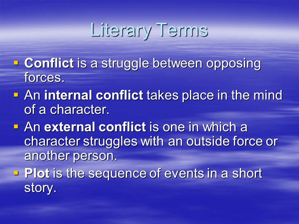 Literary Terms Conflict is a struggle between opposing forces.