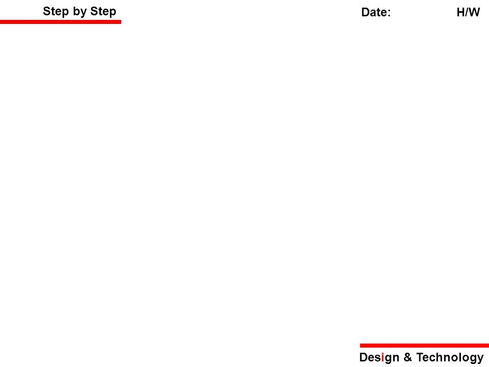 Step by Step Date: H/W Design & Technology
