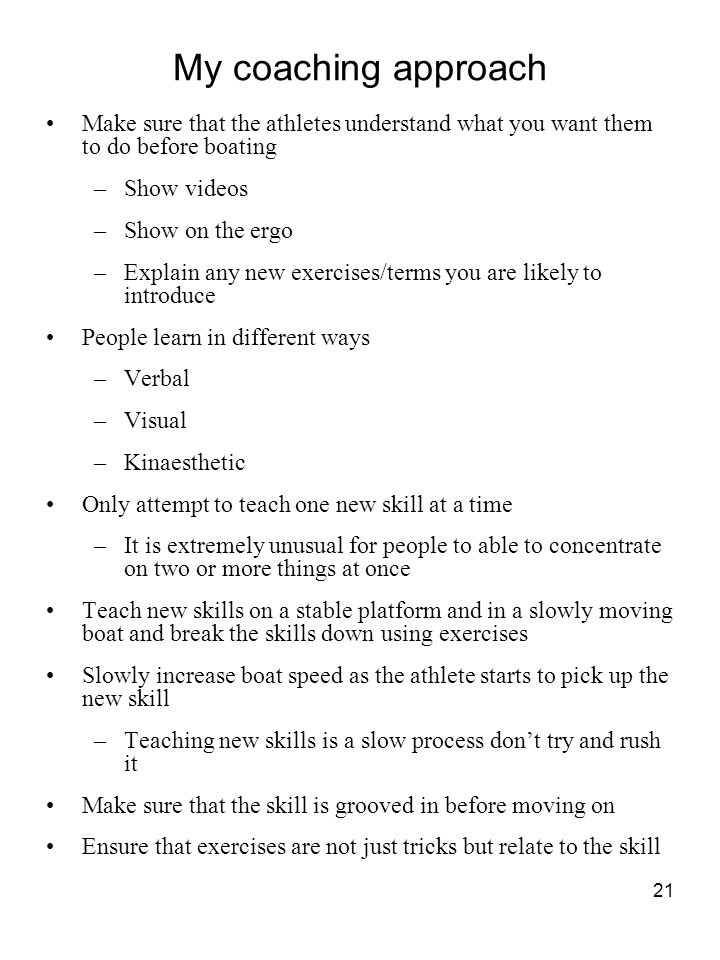My coaching approach Make sure that the athletes understand what you want them to do before boating.