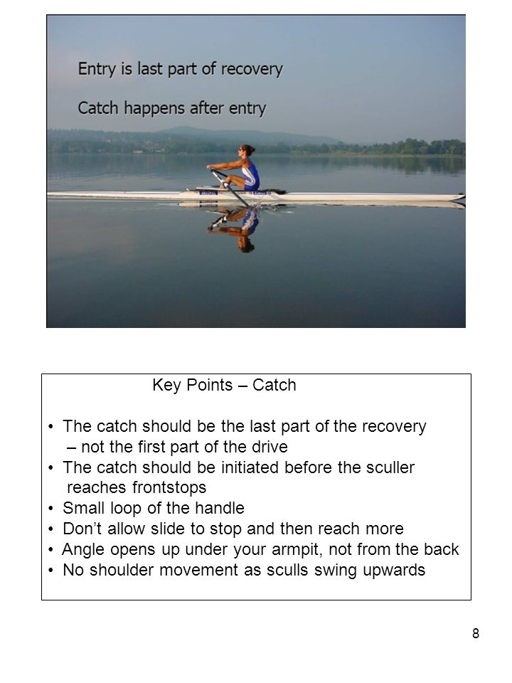 Key Points – Catch The catch should be the last part of the recovery. – not the first part of the drive.