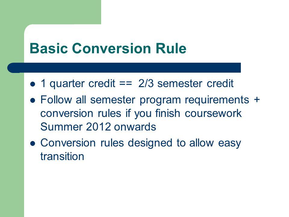 Basic Conversion Rule 1 quarter credit == 2/3 semester credit