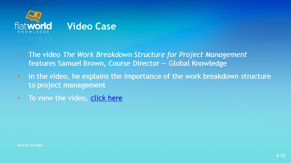 Video Case The video The Work Breakdown Structure for Project Management features Samuel Brown, Course Director — Global Knowledge.