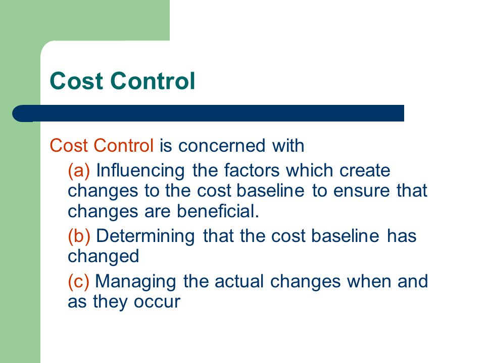 Cost Control Cost Control is concerned with