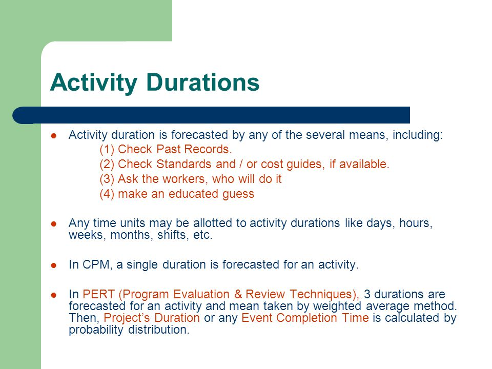 Activity Durations Activity duration is forecasted by any of the several means, including: (1) Check Past Records.
