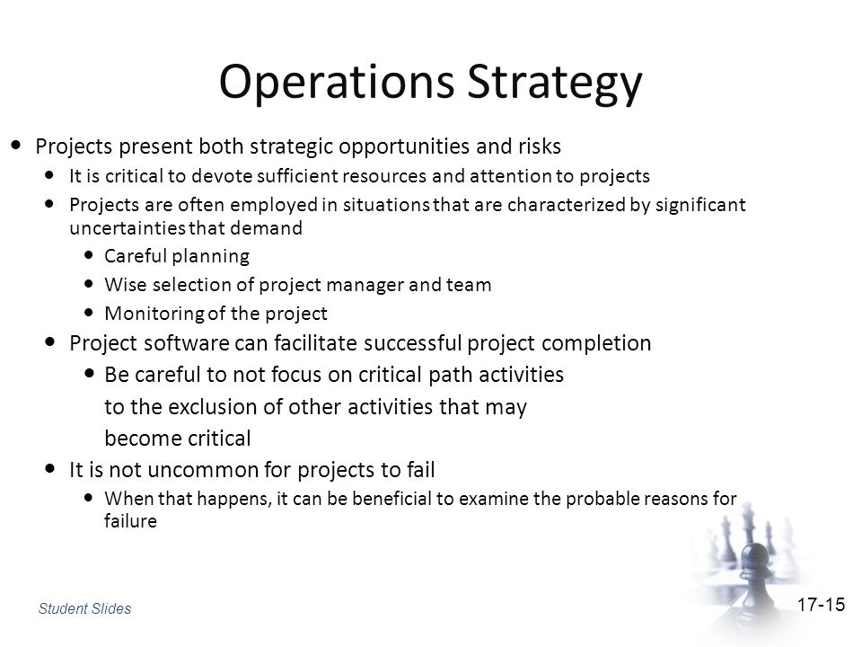 Operations Strategy Projects present both strategic opportunities and risks. It is critical to devote sufficient resources and attention to projects.