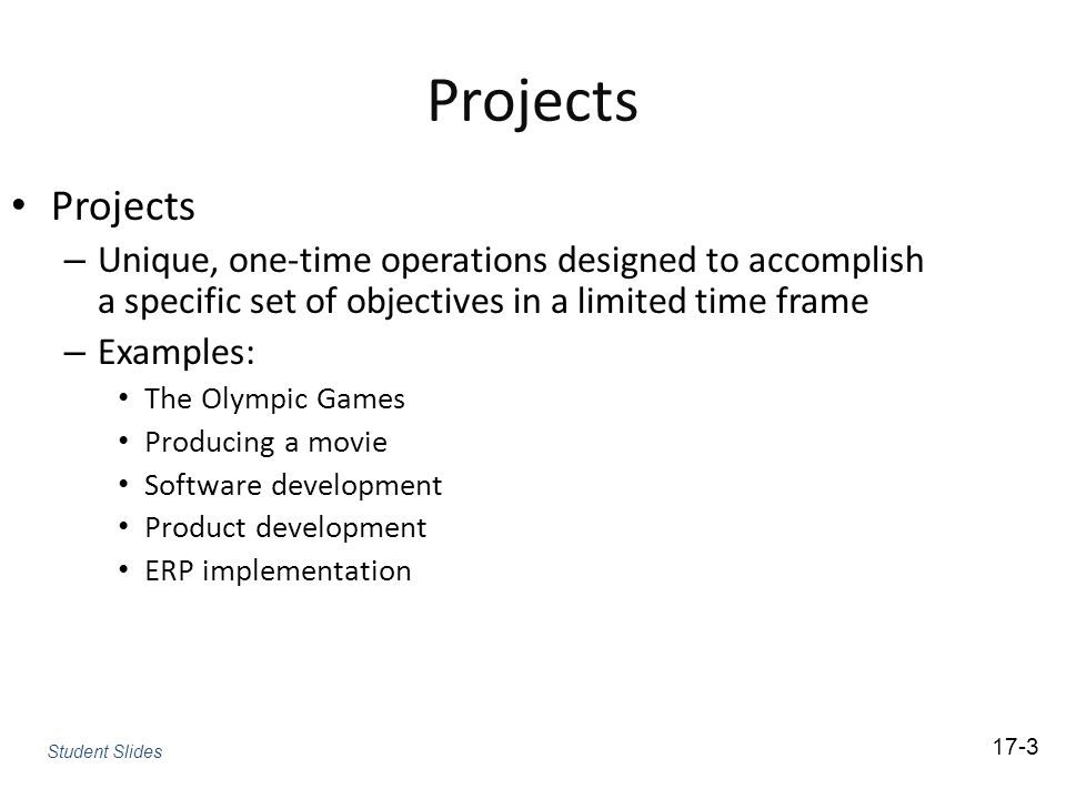 Projects Projects. Unique, one-time operations designed to accomplish a specific set of objectives in a limited time frame.