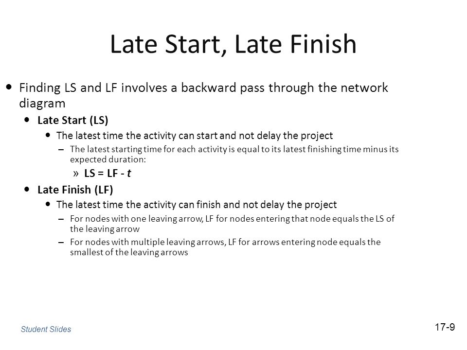 Late Start, Late Finish Finding LS and LF involves a backward pass through the network diagram. Late Start (LS)