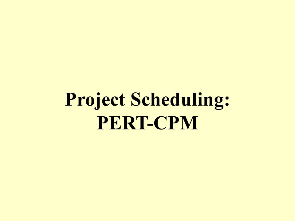 Project Scheduling: PERT-CPM