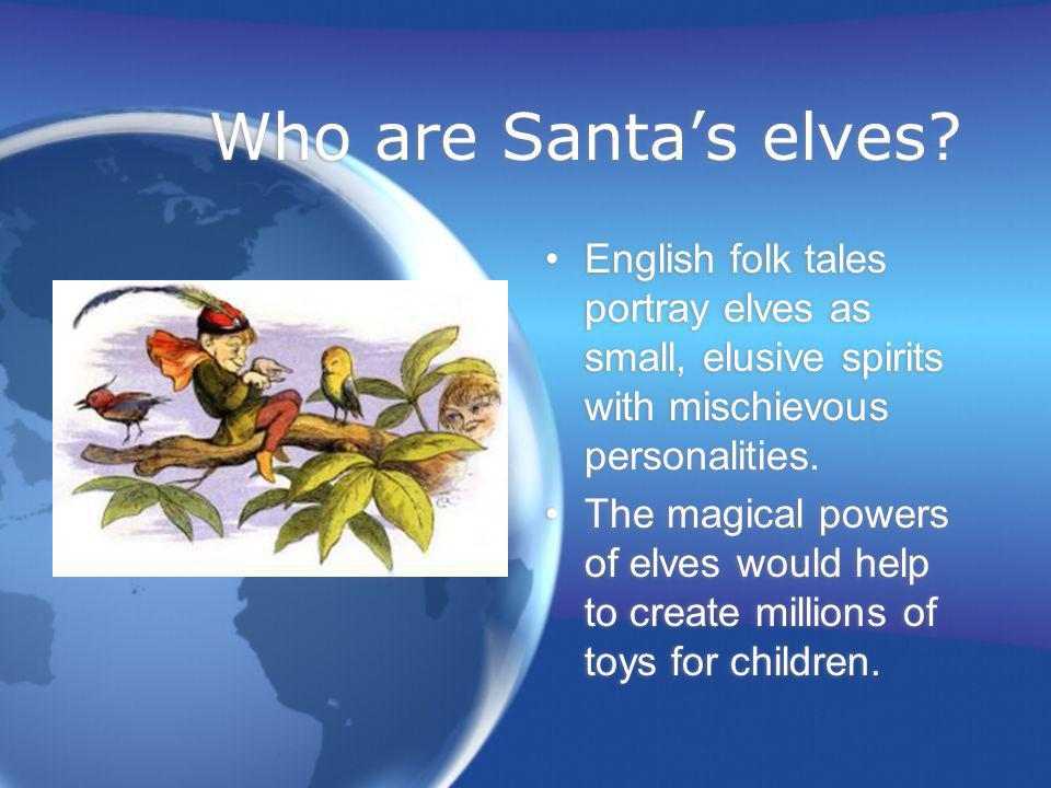 Who are Santa's elves English folk tales portray elves as small, elusive spirits with mischievous personalities.