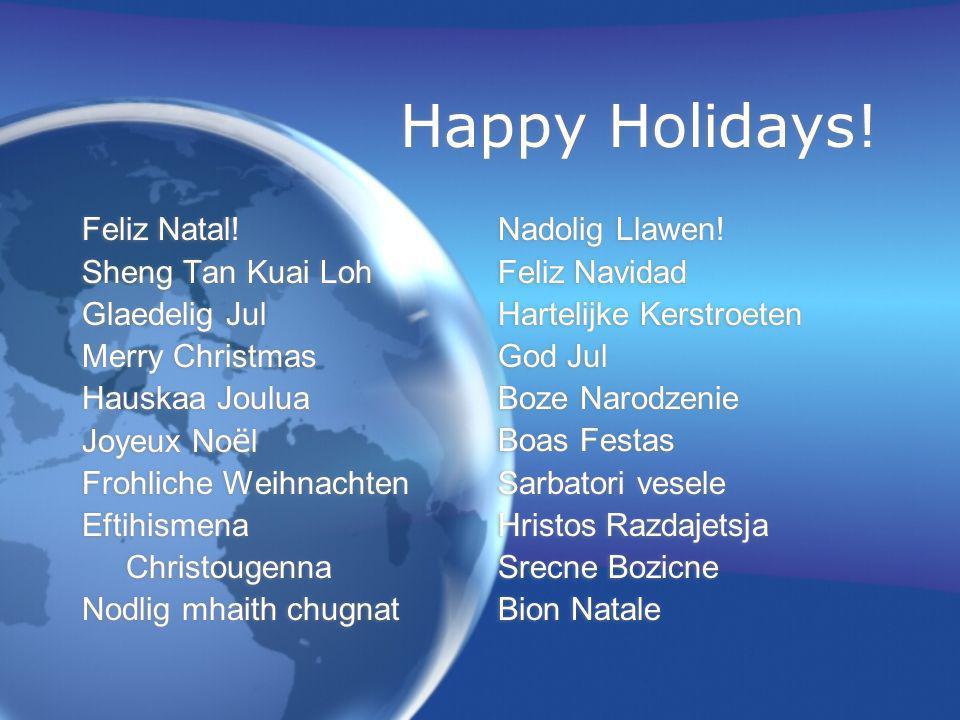 Happy Holidays! Feliz Natal! Sheng Tan Kuai Loh Glaedelig Jul
