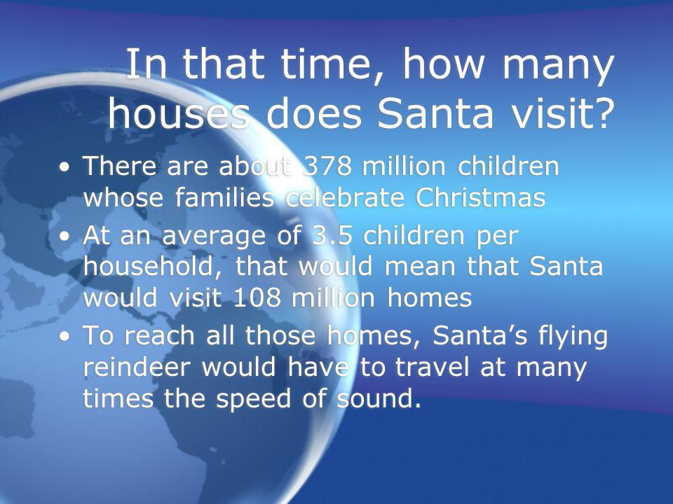 In that time, how many houses does Santa visit