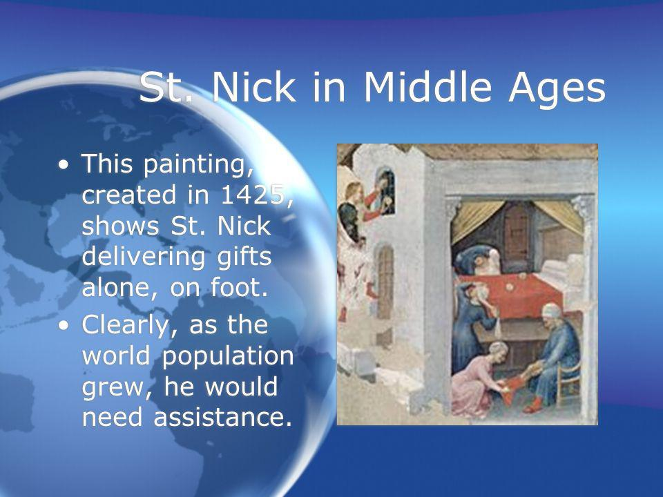 St. Nick in Middle Ages This painting, created in 1425, shows St. Nick delivering gifts alone, on foot.