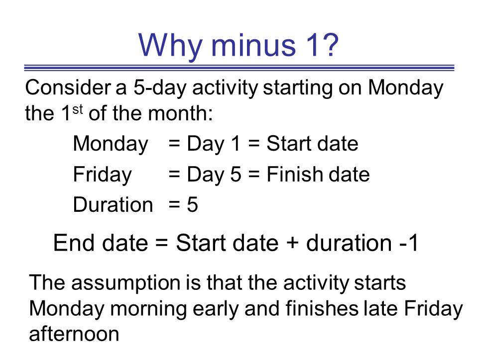 Why minus 1 End date = Start date + duration -1