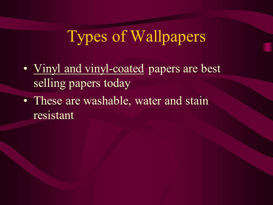 Types of Wallpapers Vinyl and vinyl-coated papers are best selling papers today.