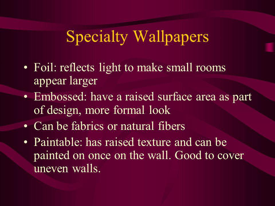 Specialty Wallpapers Foil: reflects light to make small rooms appear larger.