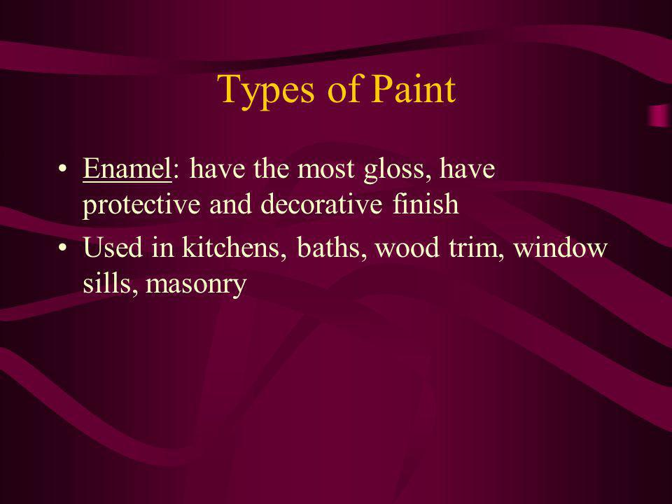 Types of Paint Enamel: have the most gloss, have protective and decorative finish.