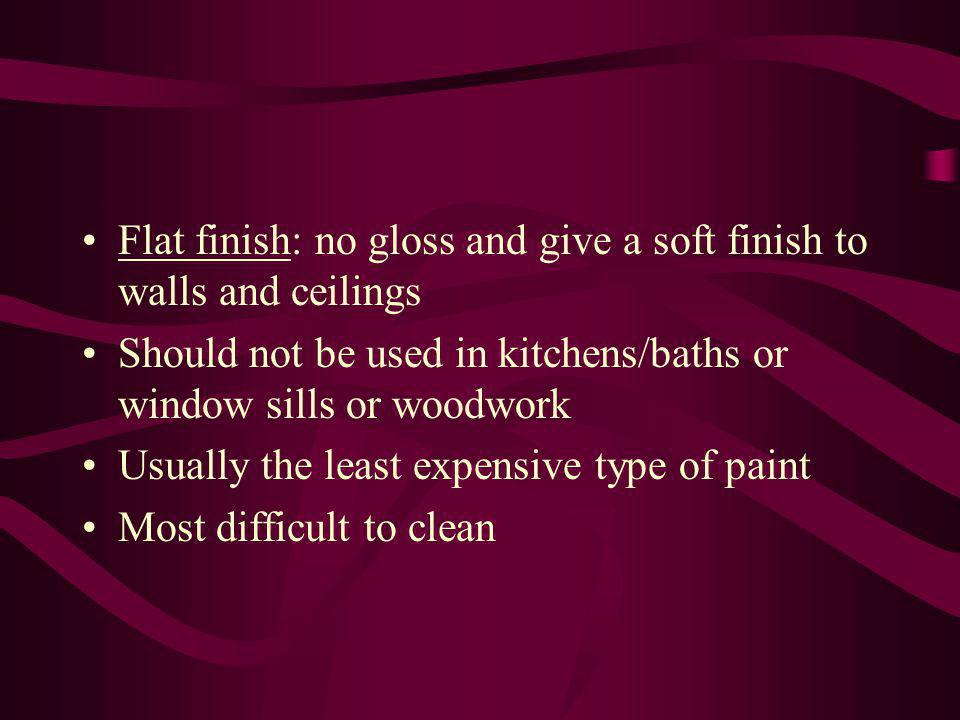 Flat finish: no gloss and give a soft finish to walls and ceilings