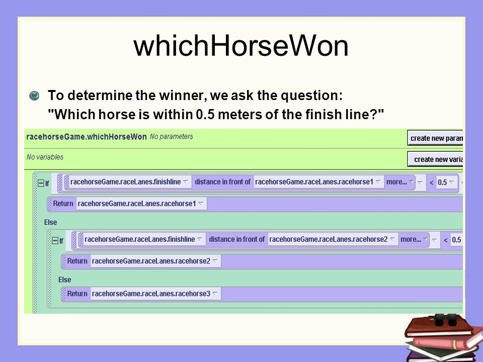 whichHorseWon To determine the winner, we ask the question: