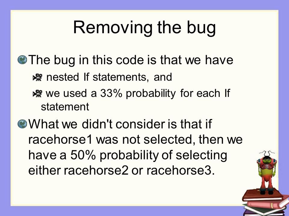 Removing the bug The bug in this code is that we have