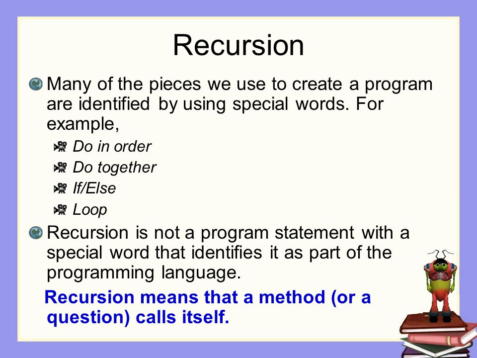 Recursion Many of the pieces we use to create a program are identified by using special words. For example,