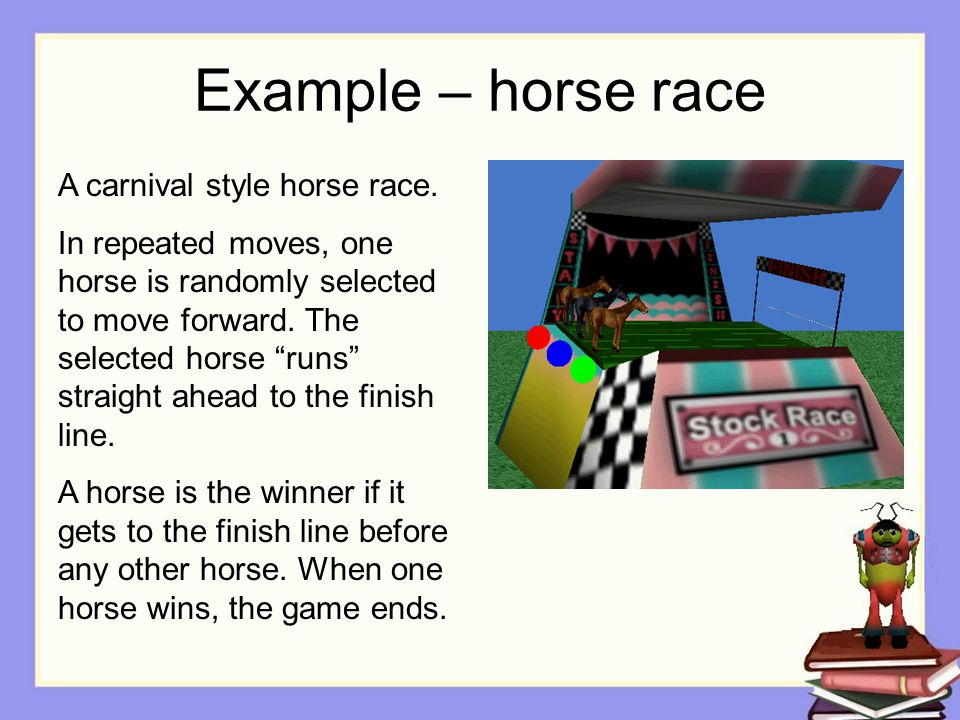 Example – horse race A carnival style horse race.