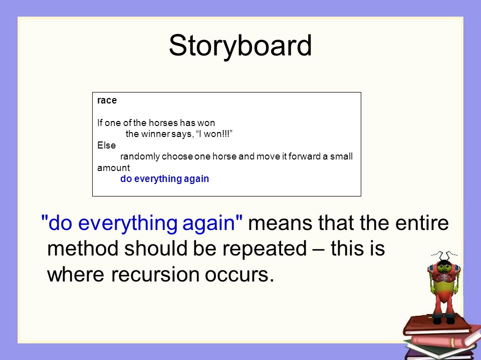 Storyboard do everything again means that the entire method should be repeated – this is where recursion occurs.
